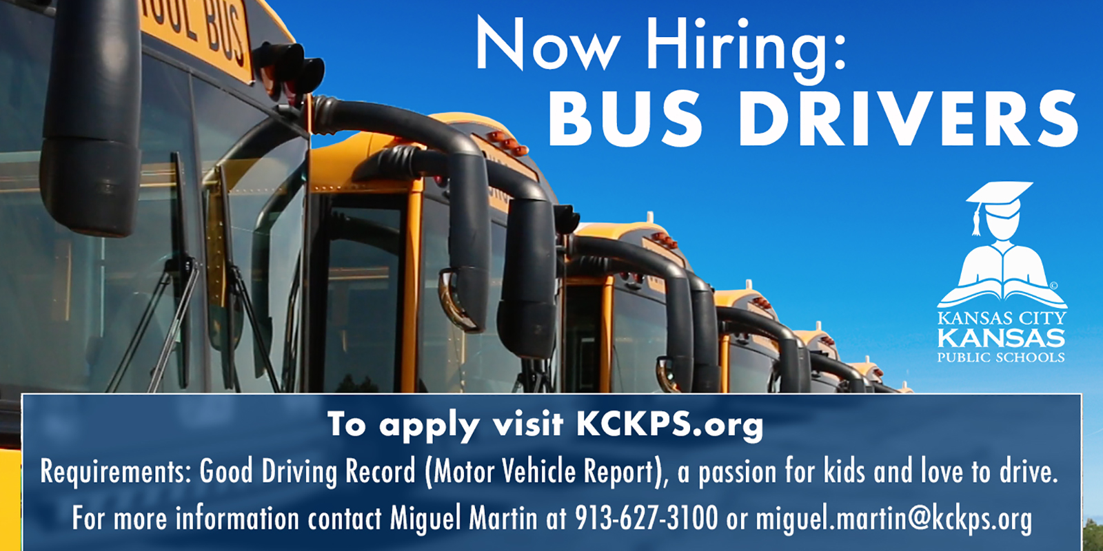 Now hiring Bus Drivers - To apply, visit KCKPS.org Requirements: Good driving record, passion for kids and love to drive.